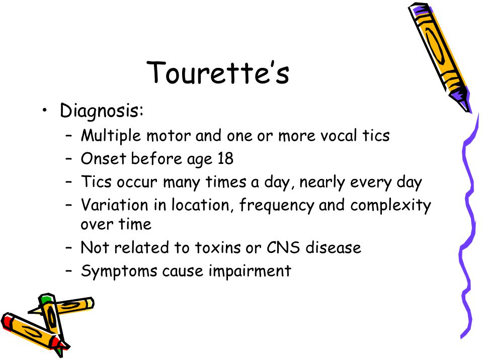 Tourette's Diagnosis: Multiple motor and one or more vocal tics