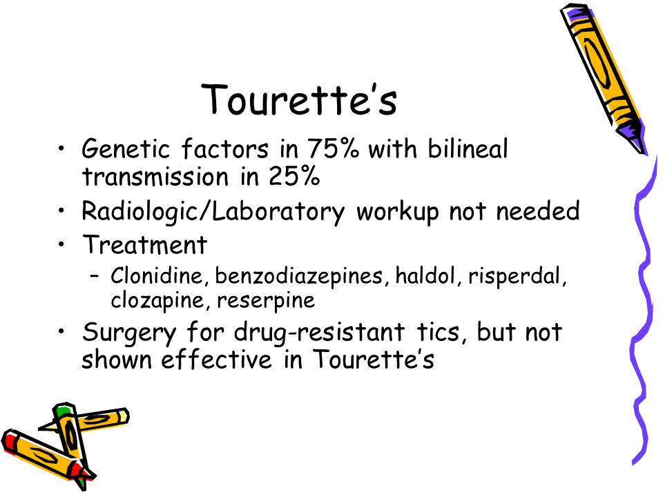 Tourette's Genetic factors in 75% with bilineal transmission in 25%