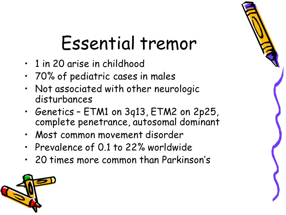 Essential tremor 1 in 20 arise in childhood
