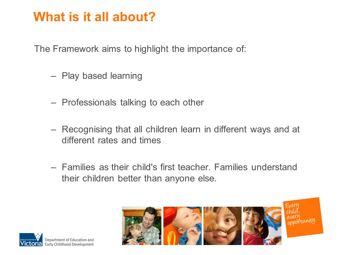 What is it all about The Framework aims to highlight the importance of: Play based learning. Professionals talking to each other.