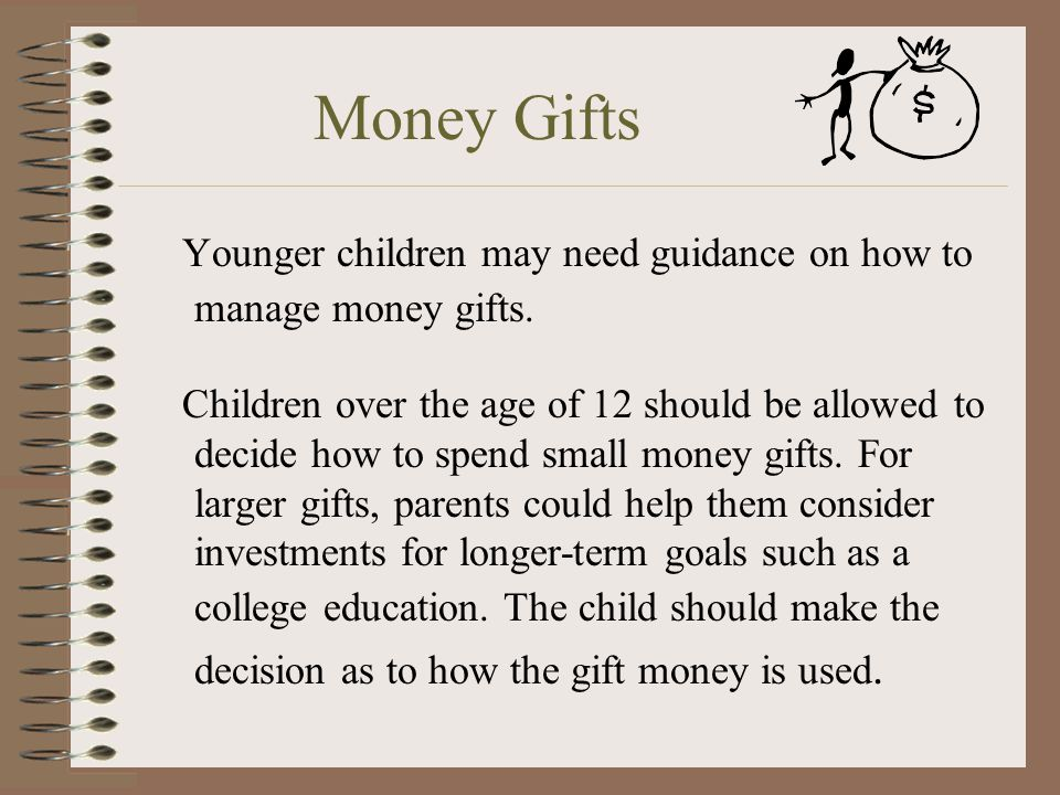 Money Gifts Younger children may need guidance on how to manage money gifts.