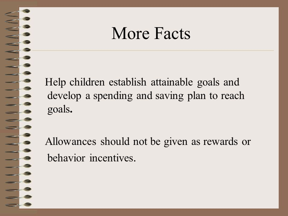 More Facts Help children establish attainable goals and develop a spending and saving plan to reach goals.