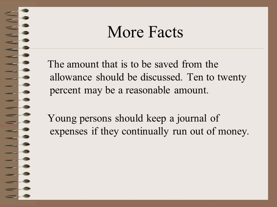 More Facts The amount that is to be saved from the allowance should be discussed. Ten to twenty percent may be a reasonable amount.