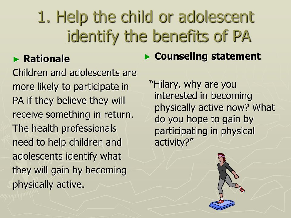 1. Help the child or adolescent identify the benefits of PA