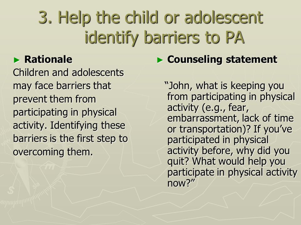 3. Help the child or adolescent identify barriers to PA