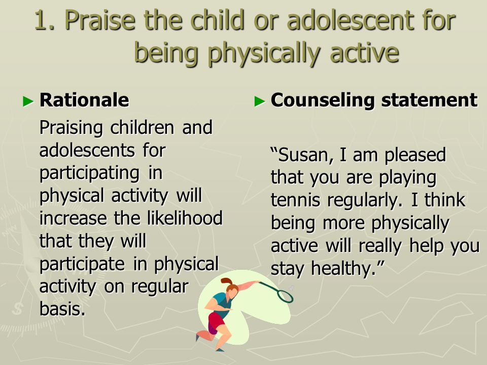 1. Praise the child or adolescent for being physically active