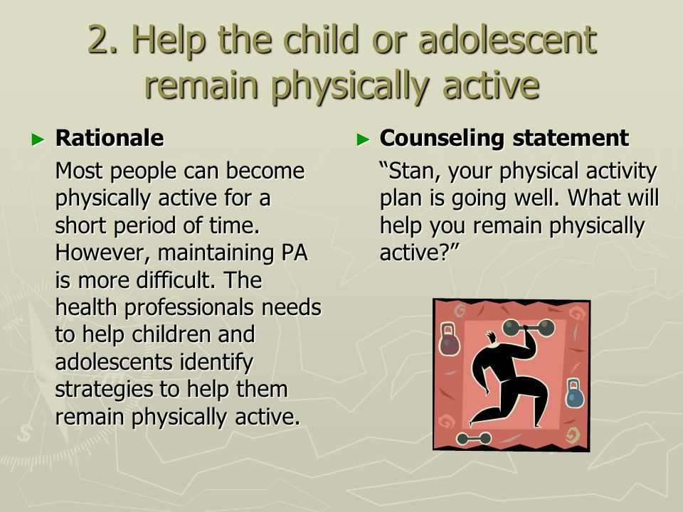 2. Help the child or adolescent remain physically active