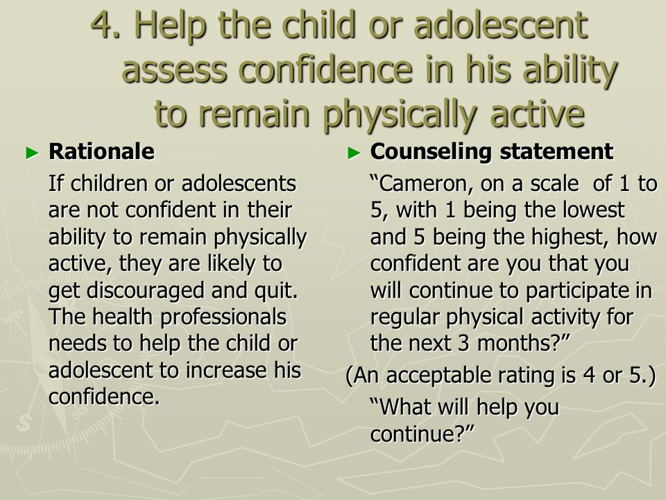 4. Help the child or adolescent assess confidence in his ability to remain physically active