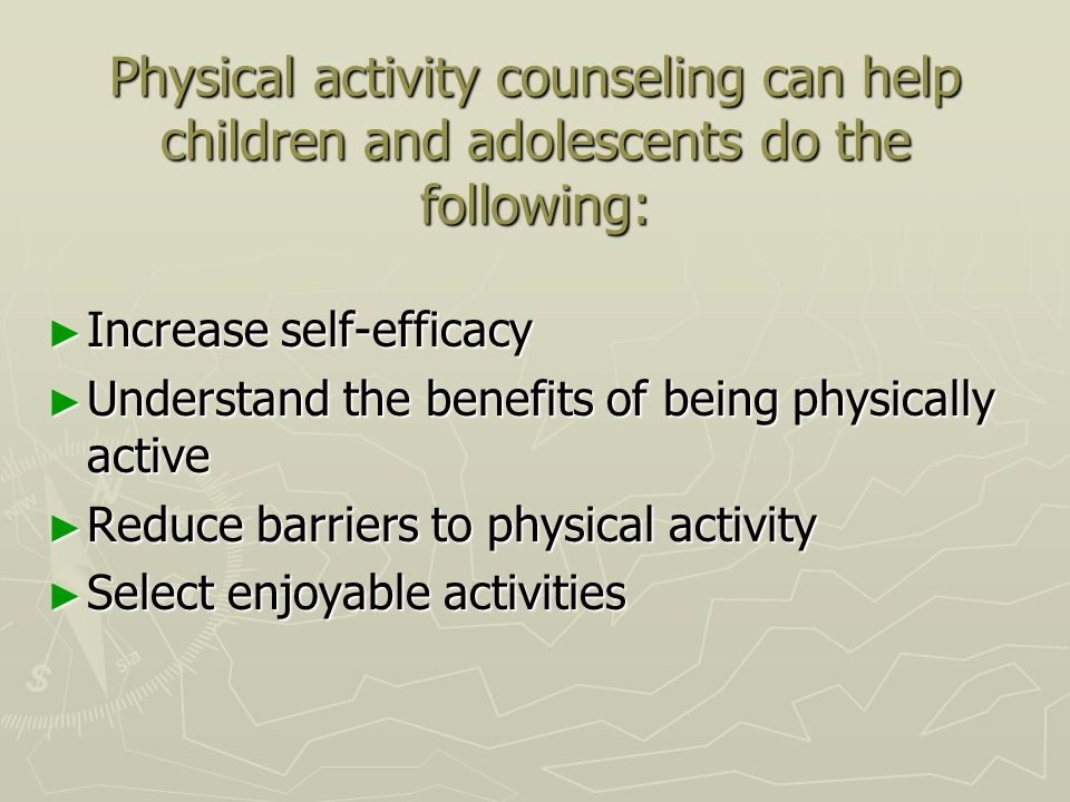 Physical activity counseling can help children and adolescents do the following: