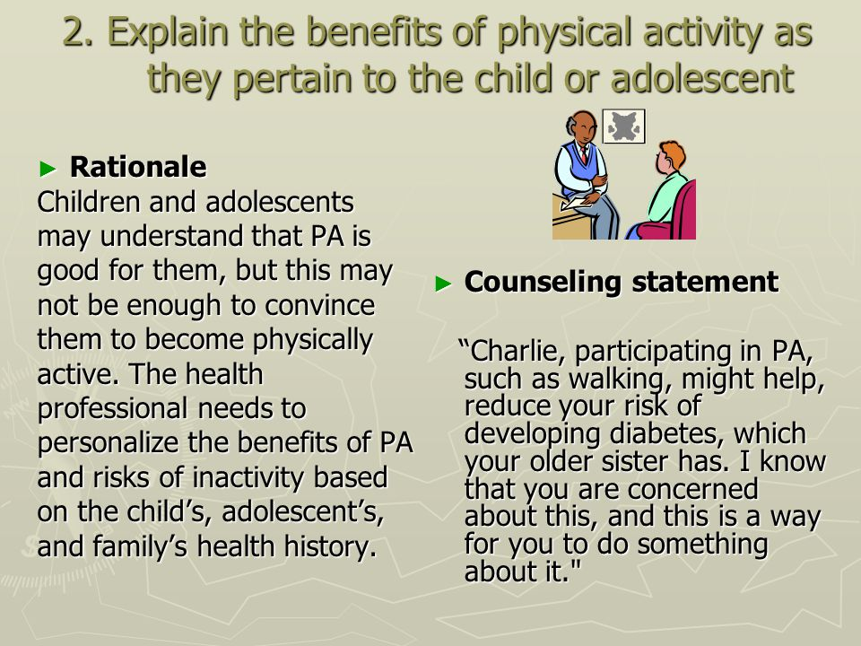 2. Explain the benefits of physical activity as they pertain to the child or adolescent