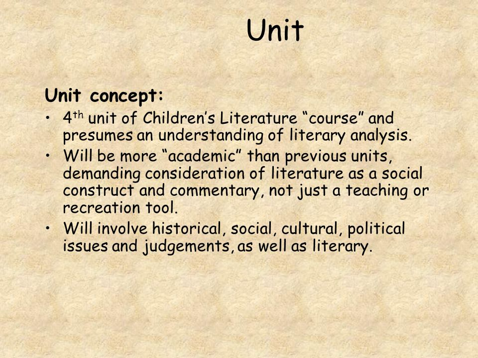 Unit Unit concept: 4th unit of Children's Literature course and presumes an understanding of literary analysis.