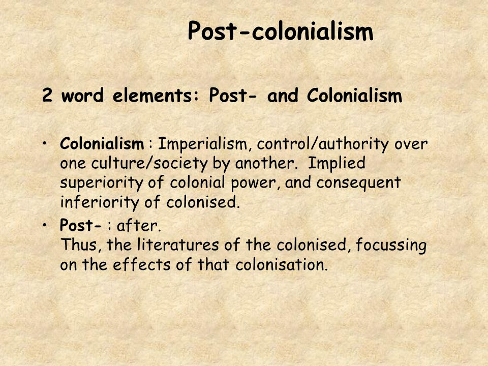 Post-colonialism 2 word elements: Post- and Colonialism
