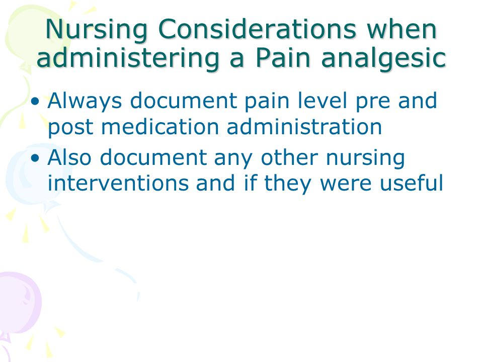 Nursing Considerations when administering a Pain analgesic