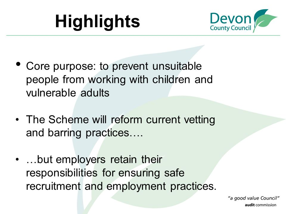 Highlights Core purpose: to prevent unsuitable people from working with children and vulnerable adults.
