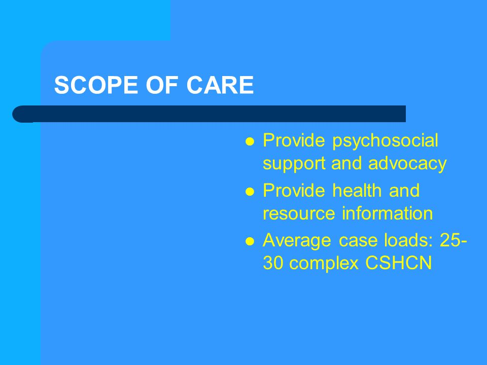 SCOPE OF CARE Provide psychosocial support and advocacy