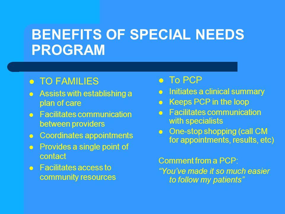 BENEFITS OF SPECIAL NEEDS PROGRAM