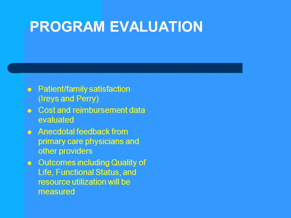 PROGRAM EVALUATION Patient/family satisfaction (Ireys and Perry)