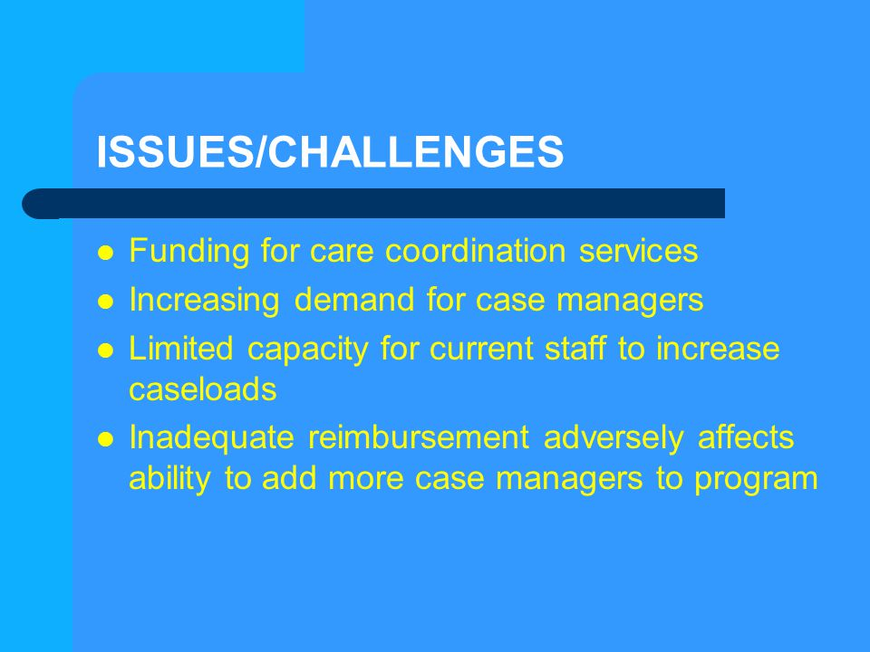 ISSUES/CHALLENGES Funding for care coordination services