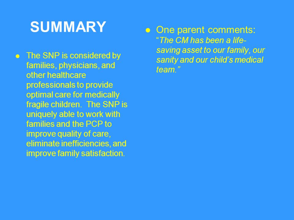 SUMMARY One parent comments: The CM has been a life-saving asset to our family, our sanity and our child's medical team.