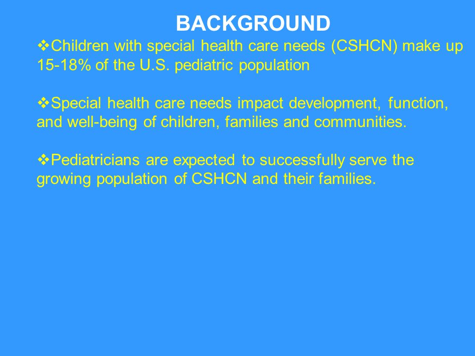 BACKGROUND Children with special health care needs (CSHCN) make up 15-18% of the U.S. pediatric population.