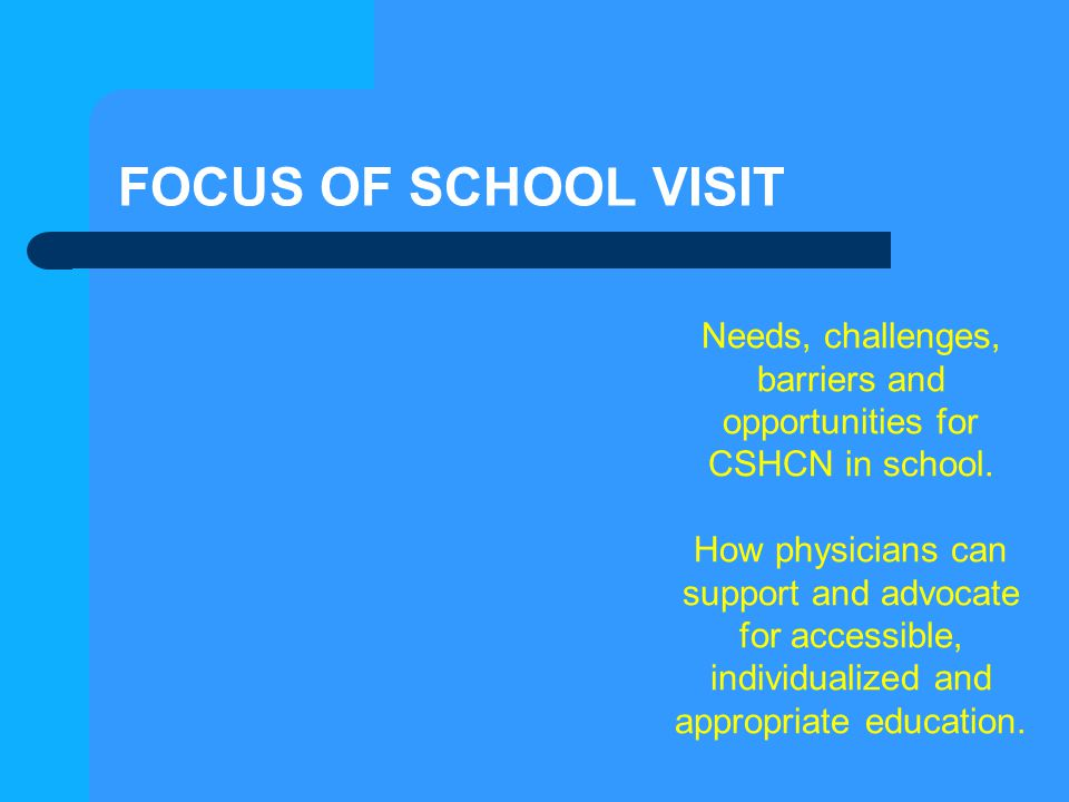 Needs, challenges, barriers and opportunities for CSHCN in school.