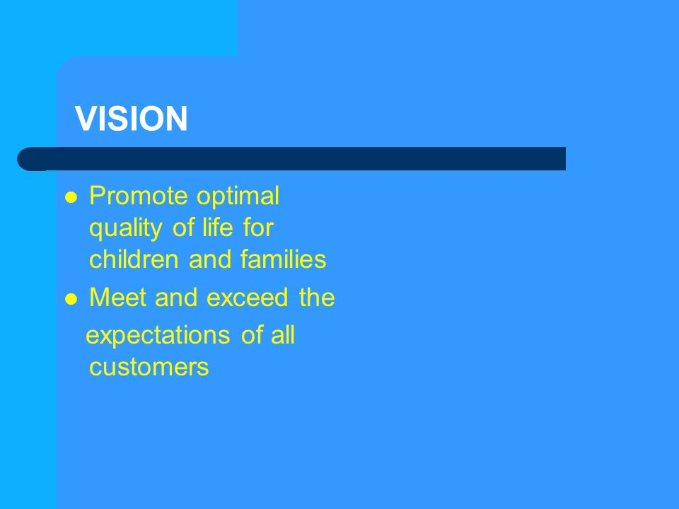 VISION Promote optimal quality of life for children and families