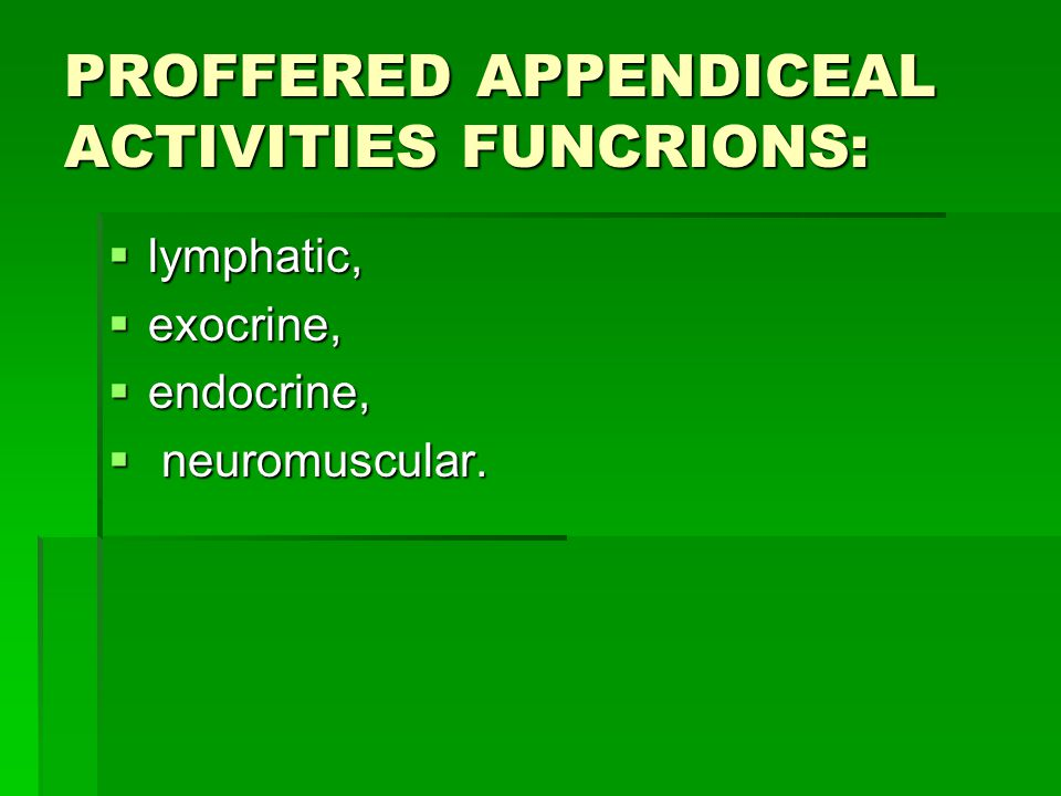 PROFFERED APPENDICEAL ACTIVITIES FUNCRIONS: