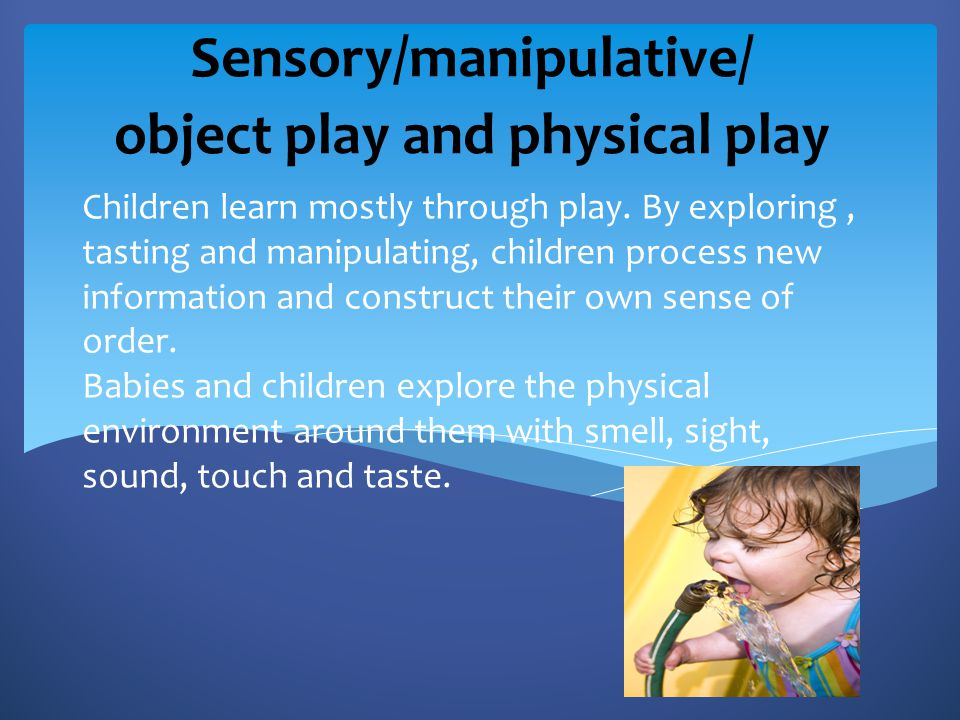 Sensory/manipulative/ object play and physical play