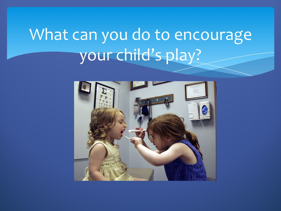 What can you do to encourage your child's play
