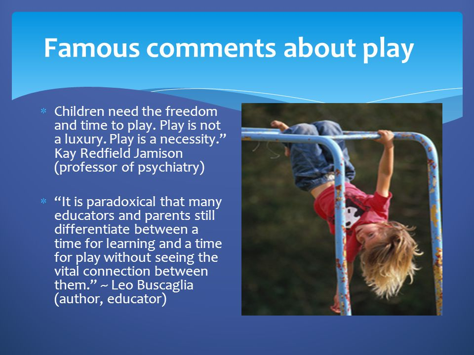 Famous comments about play