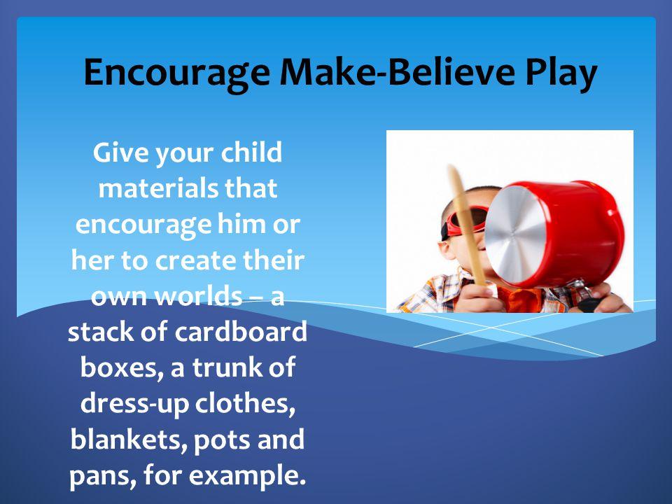 Encourage Make-Believe Play