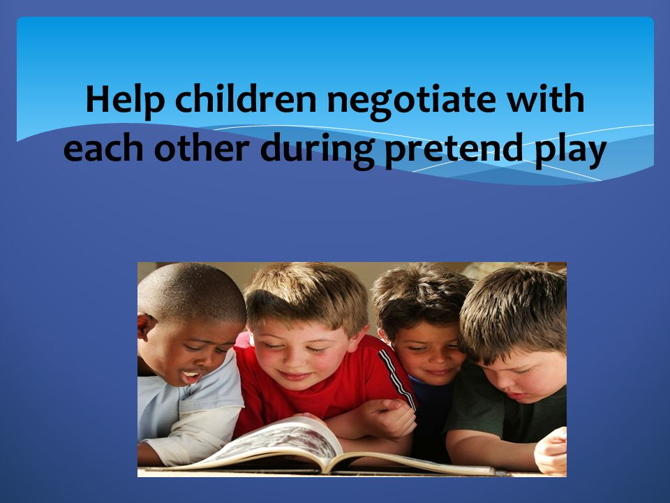 Help children negotiate with each other during pretend play