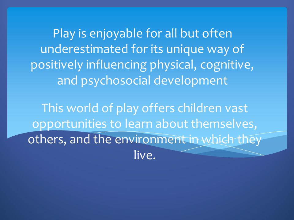 Play is enjoyable for all but often underestimated for its unique way of positively influencing physical, cognitive, and psychosocial development