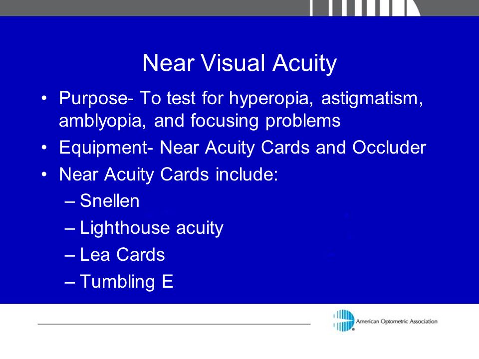 Near Visual Acuity Purpose- To test for hyperopia, astigmatism, amblyopia, and focusing problems. Equipment- Near Acuity Cards and Occluder.