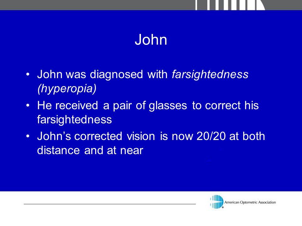 John John was diagnosed with farsightedness (hyperopia)