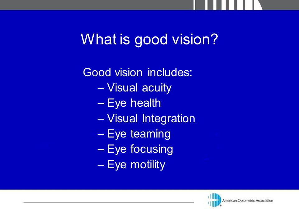 What is good vision Good vision includes: Visual acuity Eye health