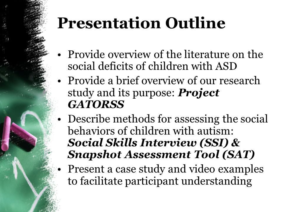 Presentation Outline Provide overview of the literature on the social deficits of children with ASD.