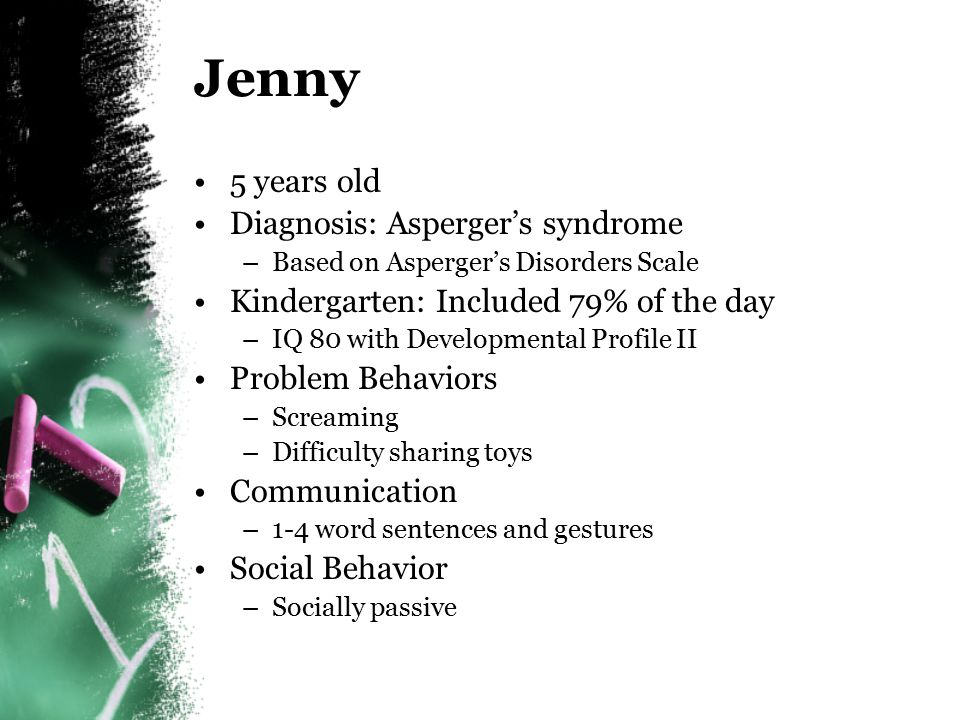 Jenny 5 years old Diagnosis: Asperger's syndrome