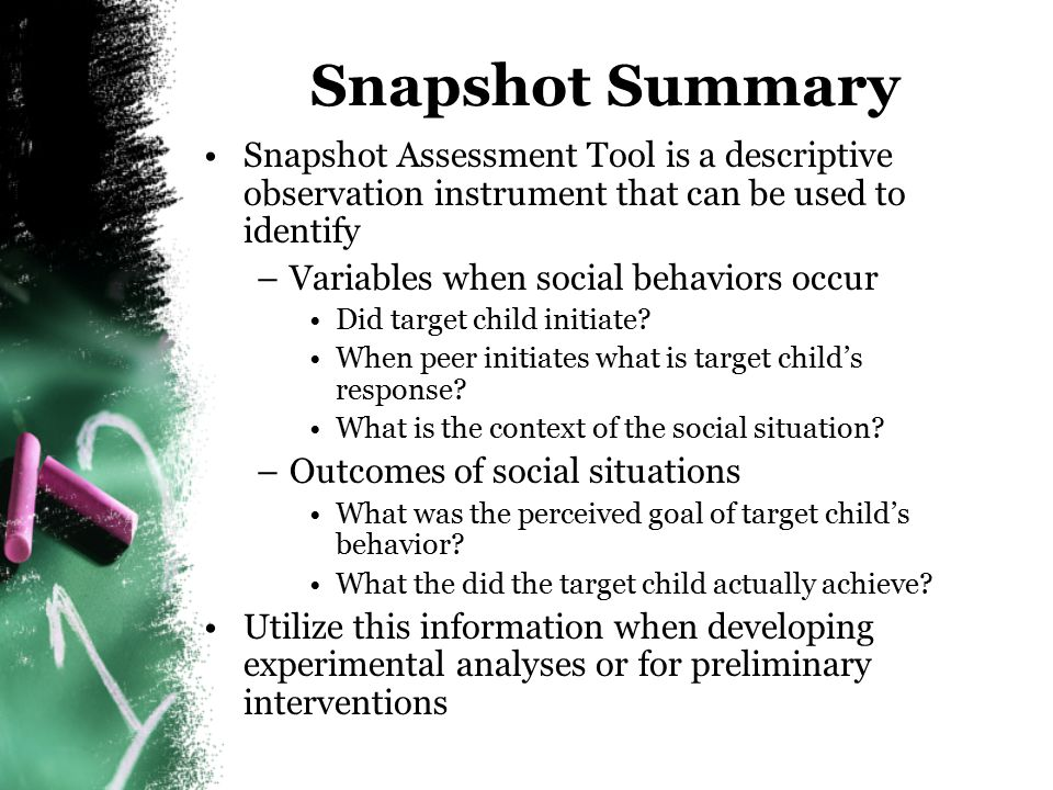 Snapshot Summary Snapshot Assessment Tool is a descriptive observation instrument that can be used to identify.