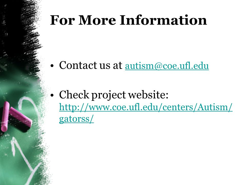 For More Information Contact us at autism@coe.ufl.edu
