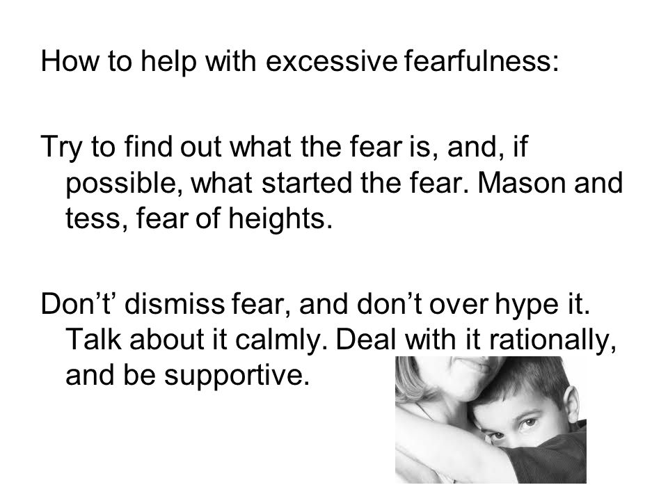 How to help with excessive fearfulness: