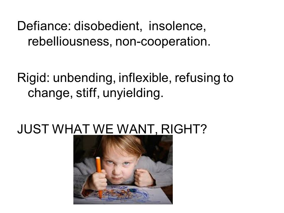Defiance: disobedient, insolence, rebelliousness, non-cooperation.