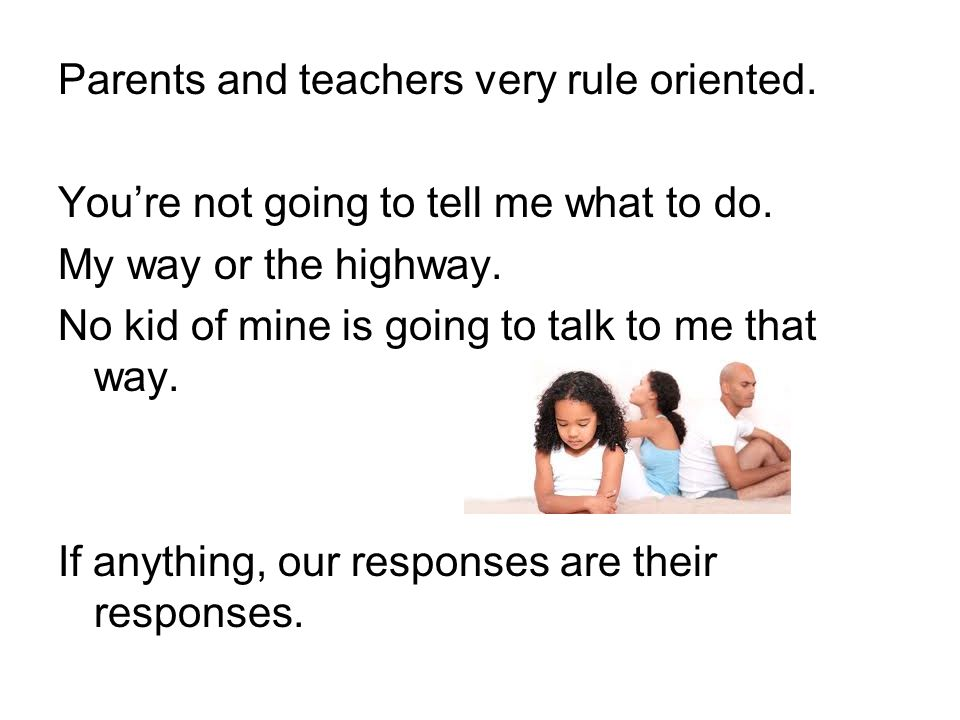 Parents and teachers very rule oriented.