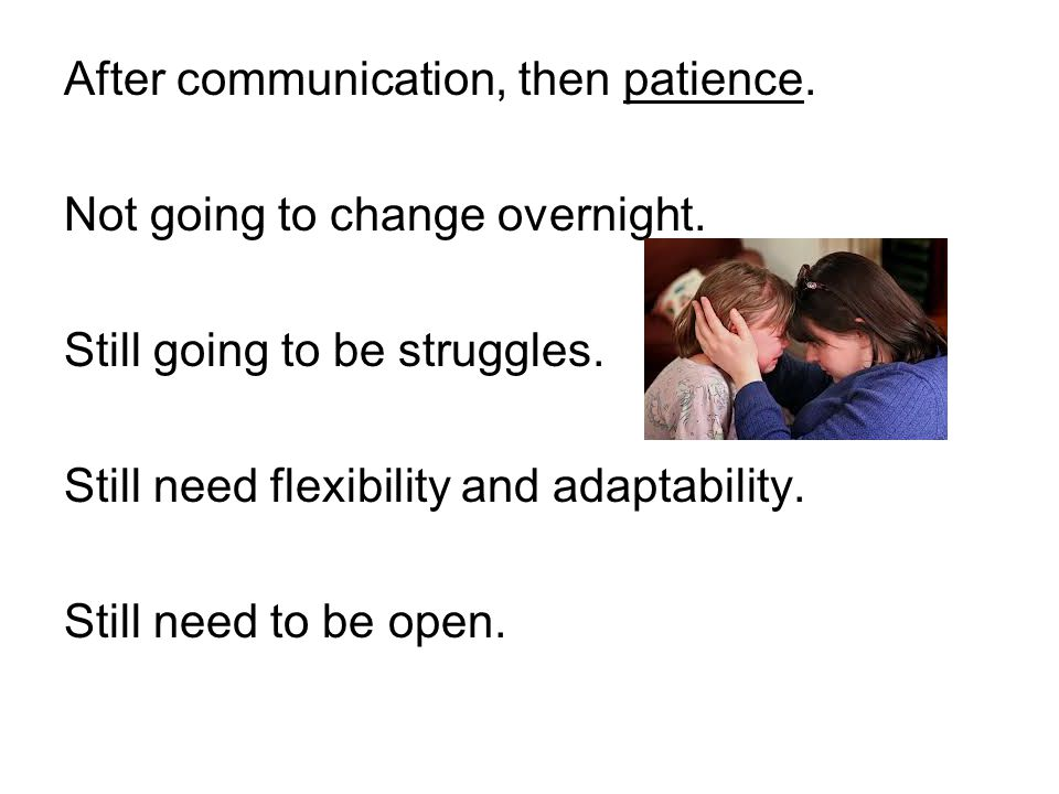 After communication, then patience.