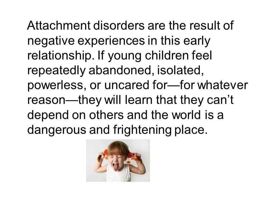 Attachment disorders are the result of negative experiences in this early relationship.