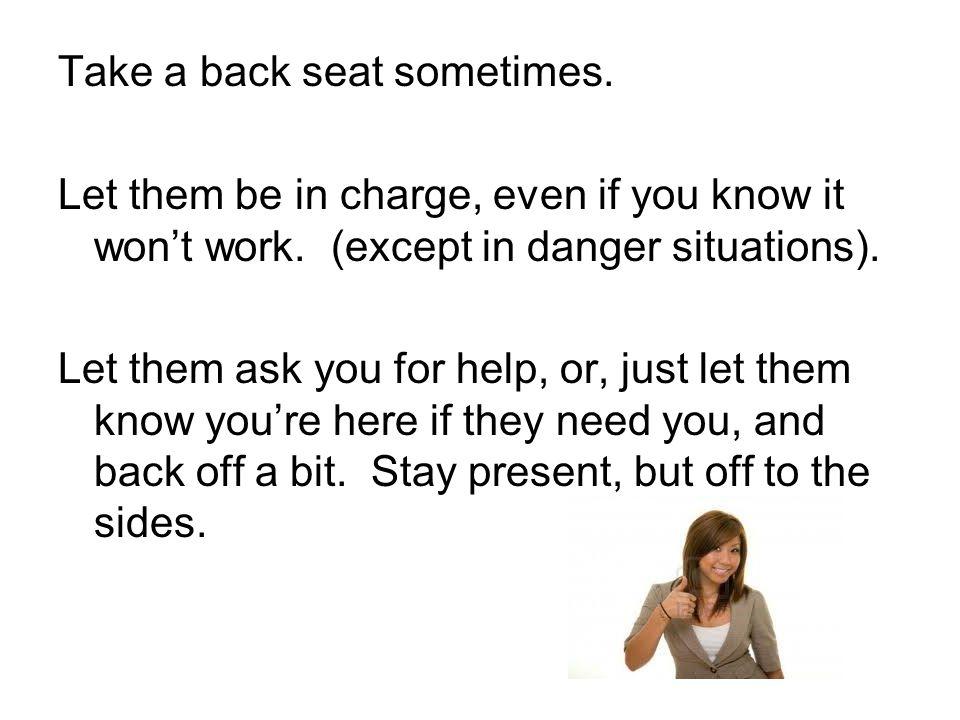 Take a back seat sometimes.