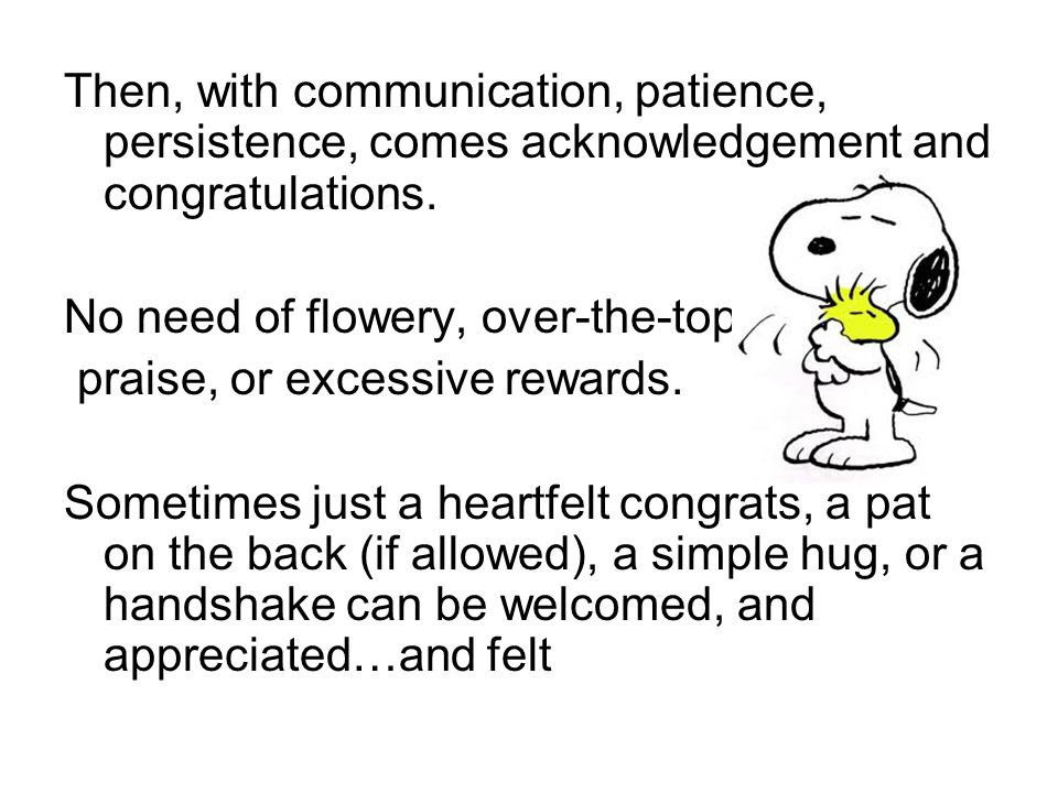 Then, with communication, patience, persistence, comes acknowledgement and congratulations.