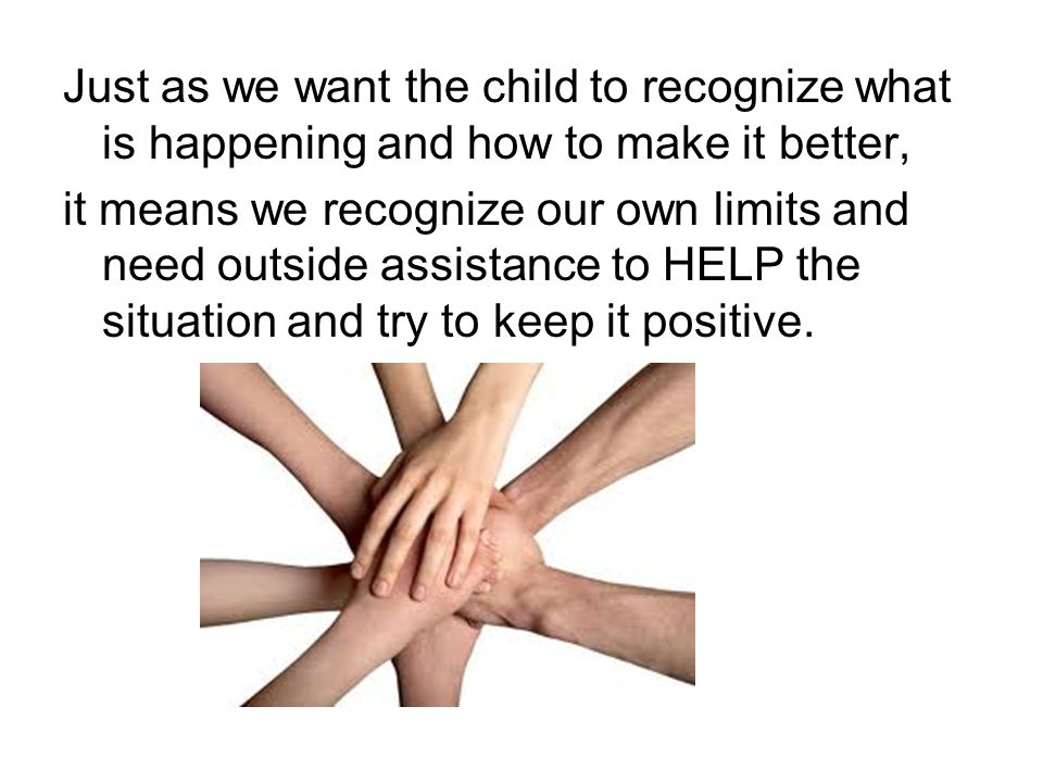 Just as we want the child to recognize what is happening and how to make it better,