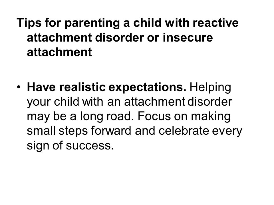 Tips for parenting a child with reactive attachment disorder or insecure attachment