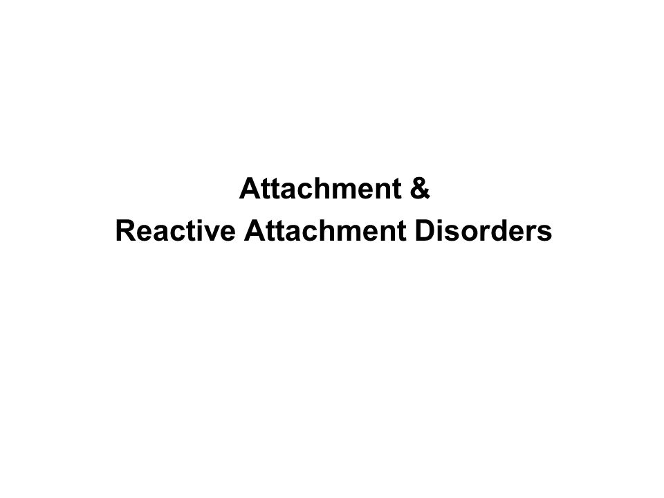 Attachment & Reactive Attachment Disorders